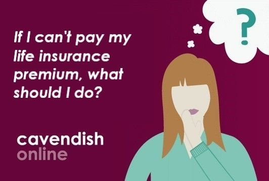 If I Can't Pay My Life Insurance Premium, What Should I Do?